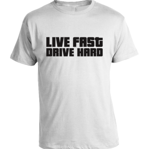 Live fast, Drive Hard