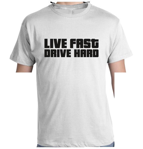 Live Fast drive Hard